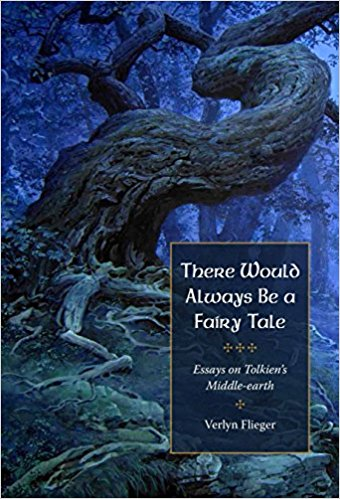 Verlyn Flieger - There Would Always Be a Fairy Tale: More Essays on Tolkien
